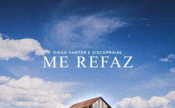 """Diego Karter lança a canção """"Me Refaz"""" com participação da Discopraise"""