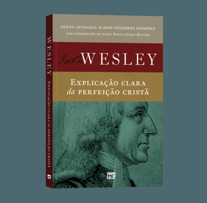 Explicação clara da perfeição cristã é uma obra clássica do cristianismo e essencial para compreender a teologia de John Wesley, fundador do metodismo.